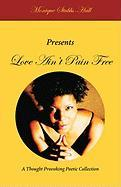 Love Ain't Pain Free - Stubbs-Hall, Monique