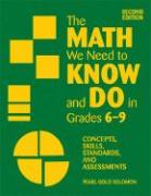 The Math We Need to Know and Do in Grades 6-9: Concepts, Skills, Standards, and Assessments - Solomon, Pearl Gold