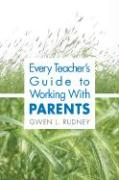 Every Teacher's Guide to Working with Parents - Rudney, Gwen L.
