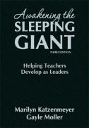 Awakening the Sleeping Giant: Helping Teachers Develop as Leaders - Katzenmeyer, Marilyn; Moller, Gayle