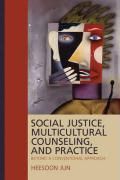 Social Justice, Multicultural Counseling, and Practice: Beyond a Conventional Approach - Jun, Heesoon