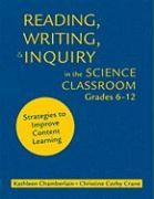 Reading, Writing, & Inquiry in the Science Classroom, Grades 6-12: Strategies to Improve Content Learning - Chamberlain, Kathleen; Crane, Christine Corby