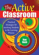 The Active Classroom: Practical Strategies for Involving Students in the Learning Process - Nash, Ron