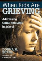 When Kids Are Grieving: Addressing Grief and Loss in School - Burns, Donna M.