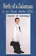 Birth of a Salesman - Amedeo, Joseph; Amedeo, Joseph; Amedeo D. O. S. , Dr Joseph
