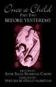 Once a Child Part Two: Before Yesterday - Saarenas, Anne Salve Bustillo; Carpio, Anne Salve Saarenas