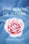 The Roses of Ildari - Hamby, Cynthia