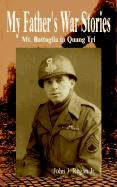 My Father's War Stories: Mt. Battaglia to Quang Tri - Regan, John J.; Regan Jr, John J.