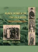 Black Women of the Old West - Katz, William Loren