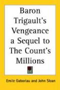 Baron Trigault's Vengeance a Sequel to the Count's Millions - Gaboriau, Emile