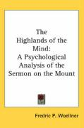 The Highlands of the Mind: A Psychological Analysis of the Sermon on the Mount - Woellner, Fredric P.