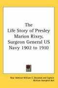 The Life Story of Presley Marion Rixey, Surgeon General US Navy 1902 to 1910 - Braisted, Rear Admiral William C.; Bell, Captain William Hemphill