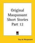 Original Maupassant Short Stories Part 12 - de Maupassant, Guy; Maupassant, Guy de