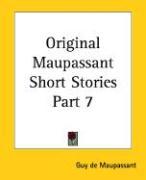 Original Maupassant Short Stories Part 7 - de Maupassant, Guy; Maupassant, Guy de