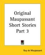 Original Maupassant Short Stories Part 3 - de Maupassant, Guy; Maupassant, Guy de