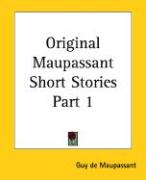 Original Maupassant Short Stories Part 1 - de Maupassant, Guy; Maupassant, Guy de