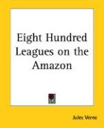 Eight Hundred Leagues on the Amazon - Verne, Jules
