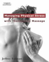 Managing Physical Stress with Therapeutic Massage - Forman, Jeffrey