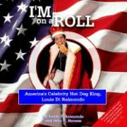I'm on a Roll: America's Celebrity Hot Dog King, Louie Di Raimondo - Louie, Di Raimondo; Havens, John C.