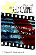 Beyond the Red Carpet: Keys to Becoming a Successful Personal Assistant - Muhammad, Dionne M.