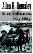 Susquehanna Odyssey - Remaley, Allen R.