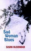 Sad Woman Blues - Alexander, Susan
