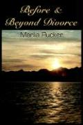 Before & Beyond Divorce - Rucker, Marlia