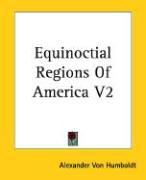 Equinoctial Regions of America V2 - Humboldt, Alexander Von