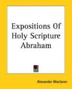Expositions of Holy Scripture Abraham - MacLaren, Alexander