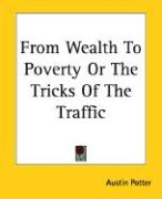 From Wealth to Poverty or the Tricks of the Traffic - Potter, Austin
