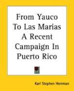 From Yauco to Las Marias a Recent Campaign in Puerto Rico - Herrman, Karl Stephen