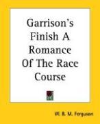 Garrison's Finish a Romance of the Race Course - Ferguson, W. B. M.