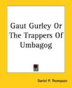 Gaut Gurley or the Trappers of Umbagog - Thompson, Daniel Pierce