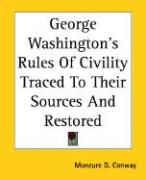 George Washington's Rules of Civility Traced to Their Sources and Restored - Conway, Moncure Daniel