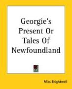 Georgie's Present or Tales of Newfoundland - Brightwell, Miss