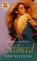 To Be Seduced - Stephens, Ann