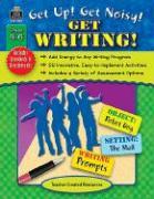 Get Up! Get Noisy! Get Writing! - Kuligowski, Stephanie