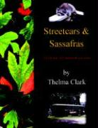 Streetcars & Sassafras: A Lifetime of Creative Expression - Clark, Thelma