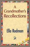 A Grandmother's Recollections - Rodman, Ella