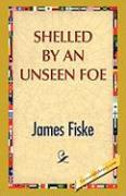 Shelled by an Unseen Foe - Fiske, James