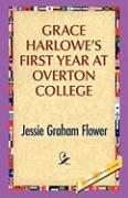 Grace Harlowe's First Year at Overton College - Flower, Jessie G.