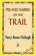 Pee-Wee Harris on the Trail - Fitzhugh, Percy Keese