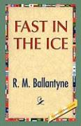 Fast in the Ice - Ballantyne, R. M.