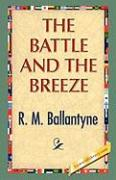 The Battle and the Breeze - Ballantyne, R. M.