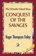 The Wonder Island Boys: Conquest of the Savages - Finlay, Roger T.