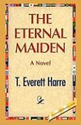 The Eternal Maiden - Harre, T. E.