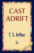 Cast Adrift - Arthur, Timothy Shay