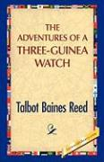 The Adventures of a Three-Guinea Watch - Reed, Talbot B.