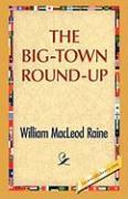The Big-Town Round-Up - Raine, William M.