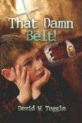 That Damn Belt! - Tuggle, David W.